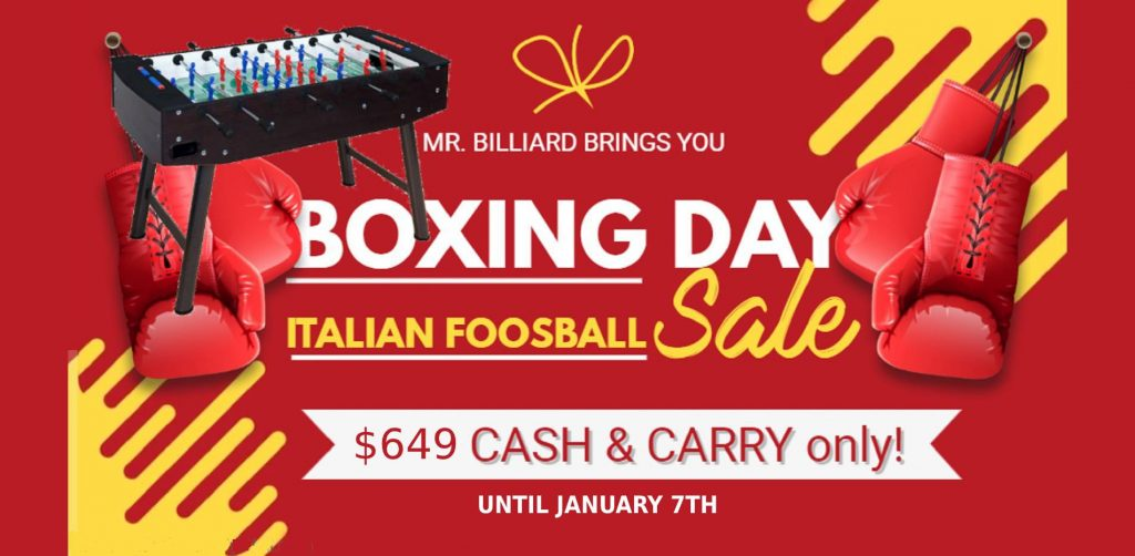 Mr. Billiard Boxing Day Italian Foosball Special $649Cash and Carry till Jan 7th.